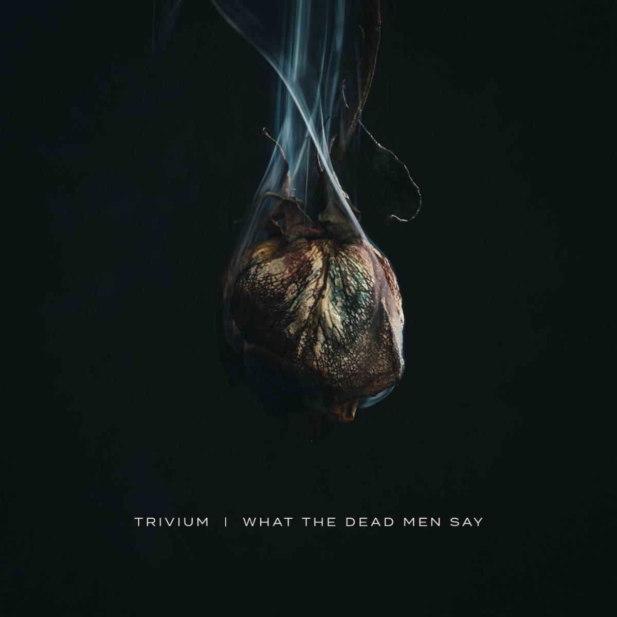 Review: Trivium – What The Dead Men Say – The Rock Life